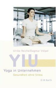 Buchtitel: YIU - Yoga in Unternehmen: Gesundheit ohne Stress von Ulrike Reiche