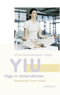 Buchtitel: YIU - Yoga in Unternehmen: Gesundheit ohne Stress von Ulrike Reiche und Dagmar Völpel